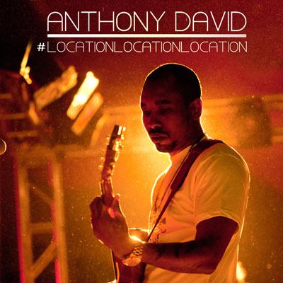 Anthony David - #Location, Location, Location