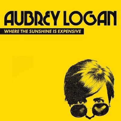 Aubrey Logan - Where The Sunshine Is Expensive