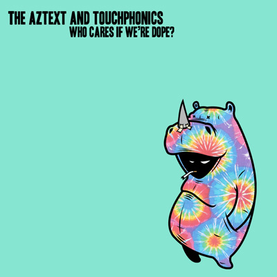 The Aztext and Touchphonics - Who Cares If We're Dope? Vol.2