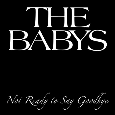 Not Ready To Say Goodbye (Single) by The Babys