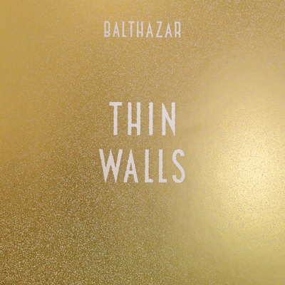 Balthazar - Thin Walls