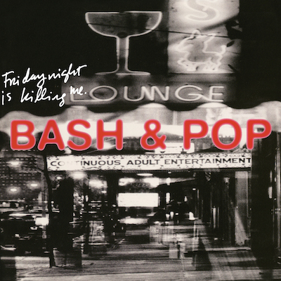 Bash & Pop - Friday Night Is Killing Me (Deluxe Reissue)