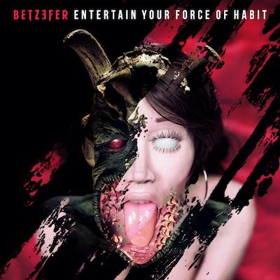 Betzefer - Entertain Your Force Of Habit