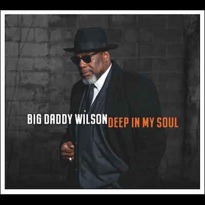 Big Daddy Wilson - Deep In My Soul