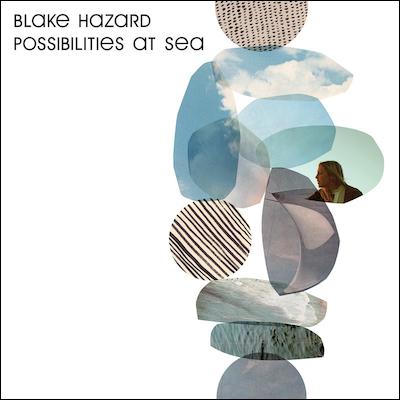 Blake Hazard - Possibilities At Sea