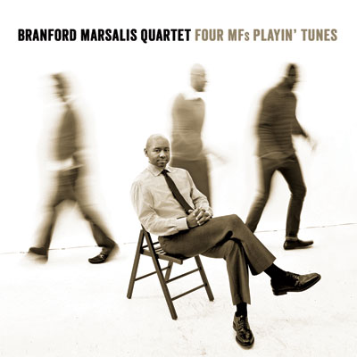 Branford Marsalis Quartet  Four MFs Playin Tunes The roaring of middle aged lions (CD reviews)