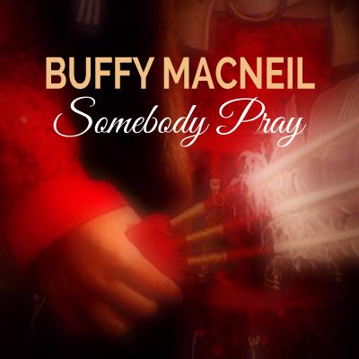 Buffy MacNeil - Somebody Pray (Digital Single)
