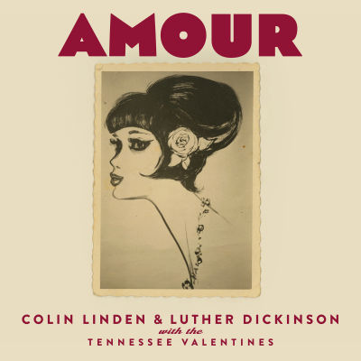 Colin Linden & Luther Dickinson With The Tennessee Valentines - Amour