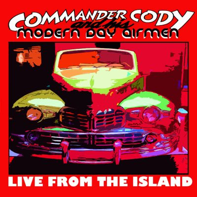 Live From The Island by Commander Cody And His Modern Day Airmen