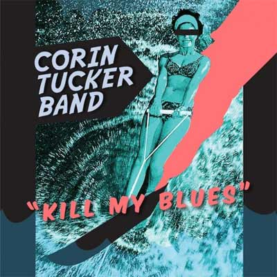 Kill My Blues by Corin Tucker Band