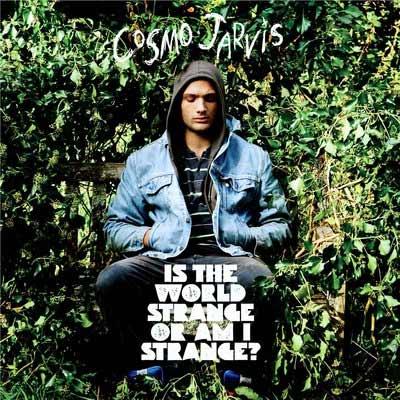 Cosmo Jarvis - Is The World Strange Or Am I Strange?