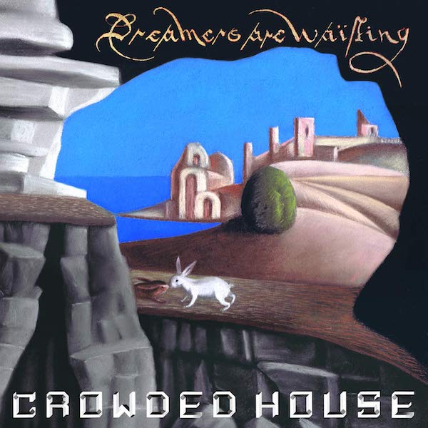 Crowded House - Dreamers Are Waiting