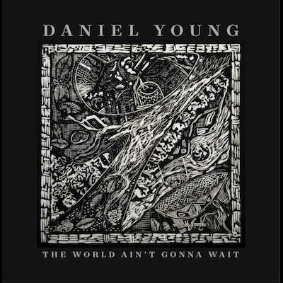 Daniel Young - The World Ain't Gonna Wait