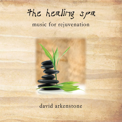 The Healing Spa: Music For Rejuvenation by David Arkenstone