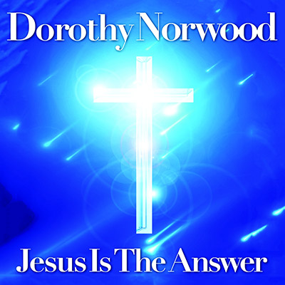 Dorothy Norwood - Jesus Is The Answer