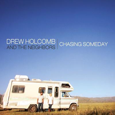 Drew Holcomb & The Neighbors - Chasing Someday