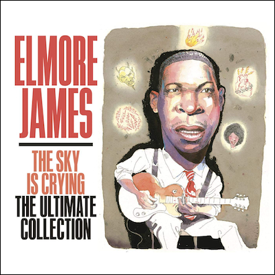 Elmore James - The Sky Is Crying - The Ultimate Collection