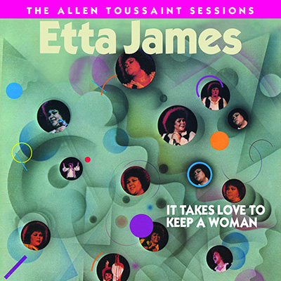 It Takes Love To Keep A Woman: The Allen Toussaint Sessions by Etta James