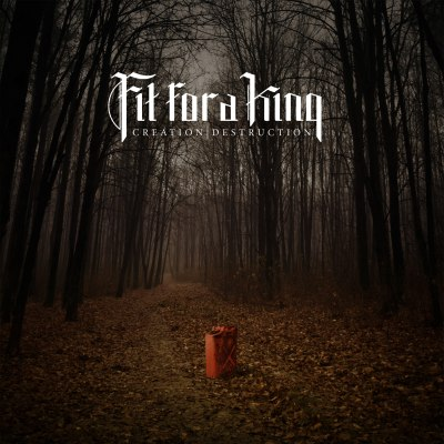 Creation / Destruction by Fit For A King