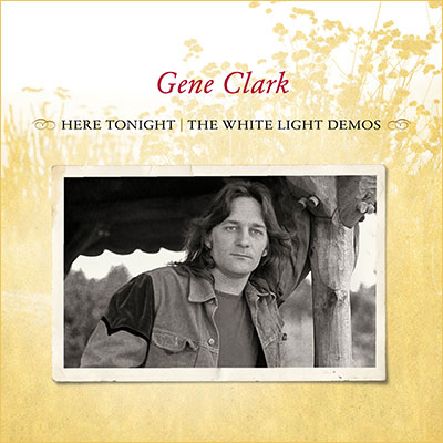 Here Tonight: The White Light Demos by Gene Clark