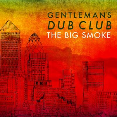 Gentleman's Dub Club - The Big Smoke