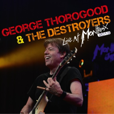 Live At Montreux 2013 (DVD/Blu-ray) by George Thorogood & The Destroyers