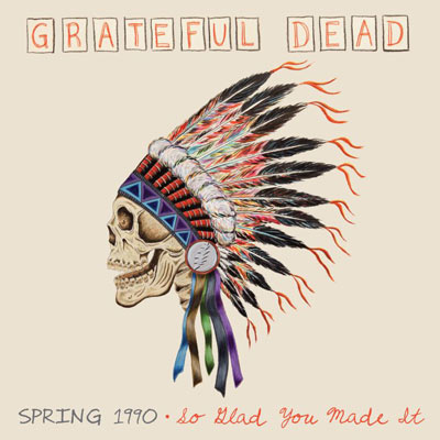 Spring 1990: So Glad You Made It by Grateful Dead