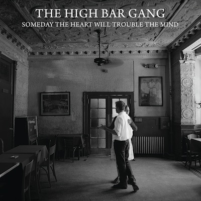The High Bar Gang - Someday The Heart Will Trouble The Mind