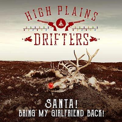 High Plains Drifters - Santa! Bring My Girlfriend Back! (Digital Single)