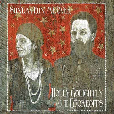 Sunday Run Me Over by Holly Golightly And The Brokeoffs