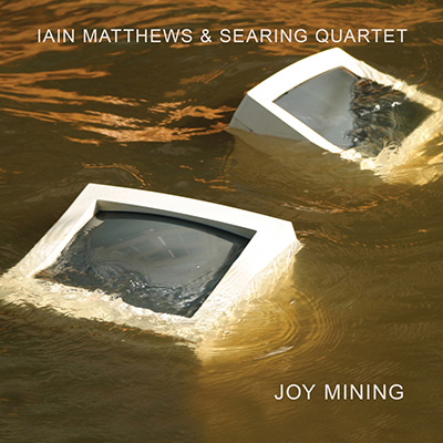 Joy Mining by Iain Matthews & Searing Quartet