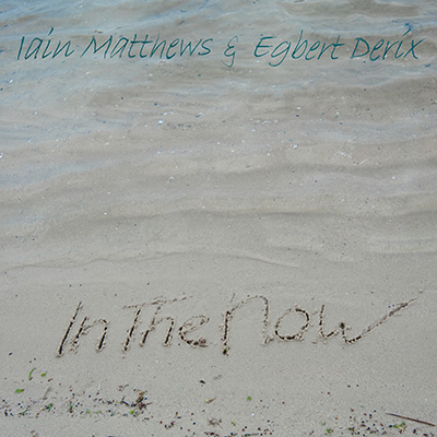 In The Now by Iain Matthews & Egbert Der*iacute*x