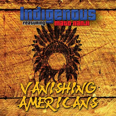 Vanishing Americans by Indigenous Featuring Mato Nanji