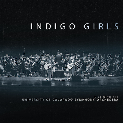 Indigo Girls - Live With The University Of Colorado Symphony Orchestra
