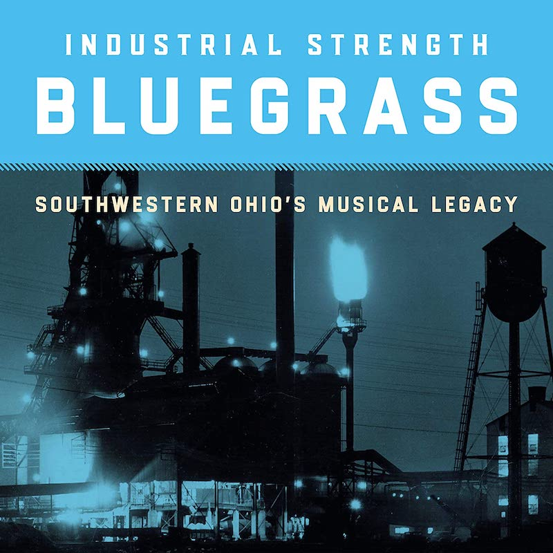 Various - Industrial Strength Bluegrass: Southwestern Ohio's Musical Legacy
