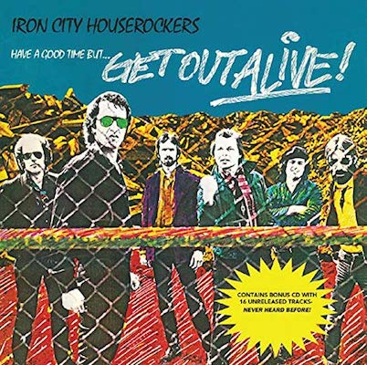 Iron City Houserockers - Have A Good Time But...Get Out Alive (40th Anniversary Edition)