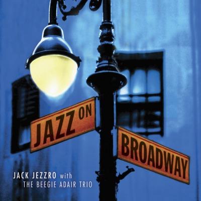 Jazz On Broadway by Jack Jezzro With The Beegie Adair Trio