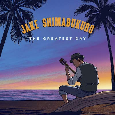 Jake Shimabukuro - The Greatest Day