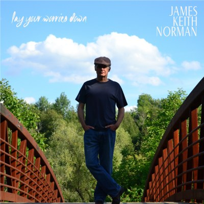 Lay Your Worries Down by James Keith Norman