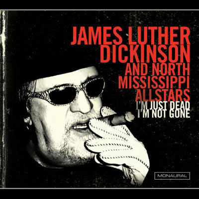 I'm Just Dead I'm Not Gone by James Luther Dickinson & North Mississippi Allstars