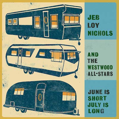 Jeb Loy Nichols And The Westwood All-Stars - June is Short, July Is Long