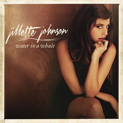 Jillette Johnson - Water In A Whale