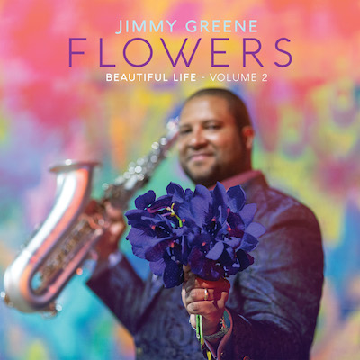 Jimmy Greene - Flowers: Beautiful Life - Volume 2