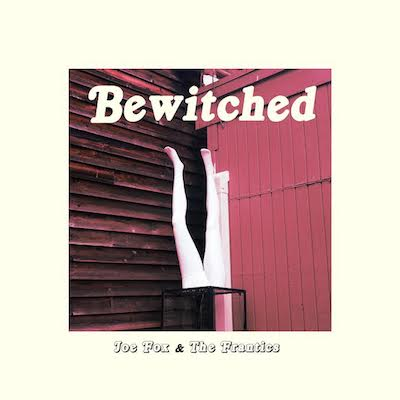 Joe Fox & The Frantics - Bewitched (Single)
