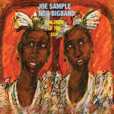 Children Of The Sun by Joe Sample & NDR Bigband Orchestra
