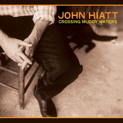 John Hiatt - Crossing Muddy Waters (Reissue)