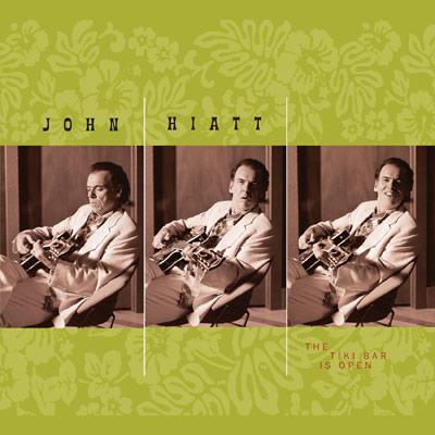 John Hiatt - The Tiki Bar Is Open (Reissue)