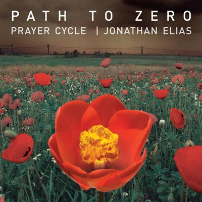 Jonathan Elias - A Prayer Cycle: Path To Zero