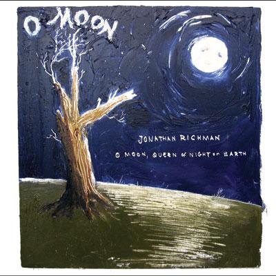 Jonathan Richman - O Moon, Queen Of Night On Earth