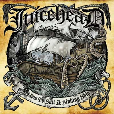 JuiceheaD - How To Sail A Sinking Ship